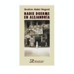 """Reseña de la novela """"Nadie duerme en Alejandría"""" del egipcio Ibrahim Abdel Meguid"""